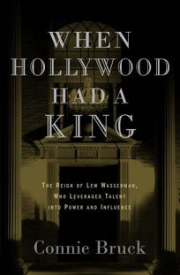 WHEN HOLLYWOOD HAD A KING: The Reign of Lew Wasserman
