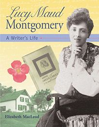 Lucy Maud Montgomery: A Writers Life