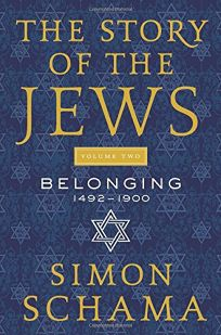 The Story of the Jews: Belonging: 1492–1900