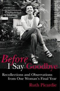 Before I Say Goodbye: Recollections and Observations from One Womans Final Year