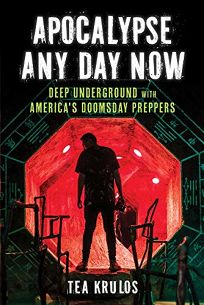 Apocalypse Any Day Now: Deep Underground with America's Doomsday Preppers