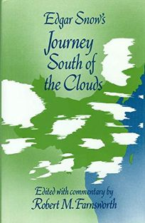 Edgar Snows Journey South of the Clouds