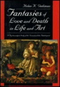 Fantasies of Love and Death in Life and Art: A Psychoanalytic Study of the Normal and the Pathological