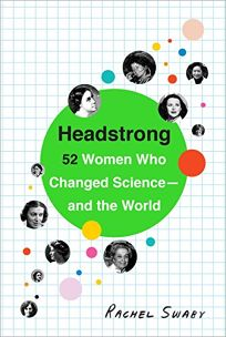 Headstrong: 52 Women Who Changed Science—and the World