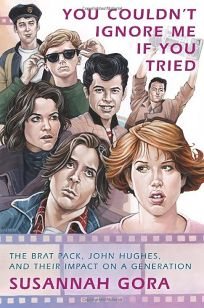 You Couldn't Ignore Me if You Tried: The Brat Pack