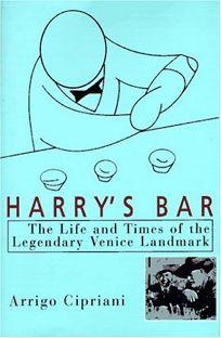 Harrys Bar: The Life & Times of the Legendary Venice Landmark
