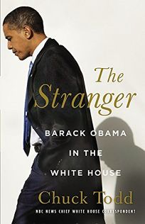 Nonfiction Book Review: The Stranger: Barack Obama in the White House by Chuck Todd. Little, Brown, $29 (528p) ISBN 978-0-316-07957-0