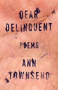 Poetry Book Review: Dear Delinquent by Ann Townsend. Sarabande, $15.95 (80p) ISBN 978-1-946448-34-7
