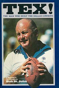 Tex! the Man Who Built the Dallas Cowboys