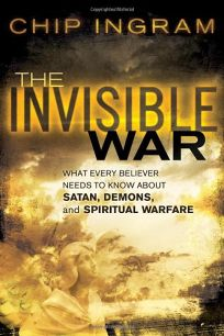 The Invisible War: What Every Believer Needs to Know About Satan