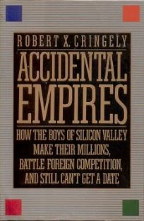 Accidental Empires: How the Boys of Silicon Valley Make Their Millions