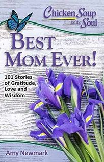 Chicken Soup for the Soul: Best Mom Ever!: 101 Stories of Gratitude