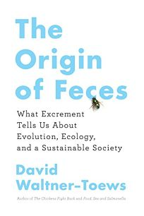 The Origin of Feces: What Excrement Tells Us About Evolution