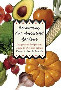 Recovering Our Ancestors Gardens: Indigenous Recipes and Guide to Diet & Fitness