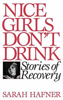 Nice Girls Dont Drink: Stories of Recovery