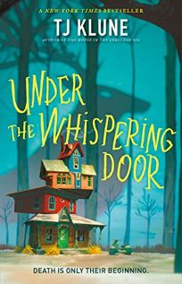 Sci-Fi/Fantasy/Horror Book Review: Under the Whispering Door by T.J. Klune. Tor, $26.99 (384p) ISBN 978-1-250-21734-9