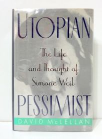 Utopian Pessimist: The Life and Thought of Simone Weil