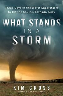 What Stands in a Storm: Three Days in the Worst Superstorm to Hit the South's Tornado Valley