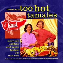 Cooking with Too Hot Tamales: Recipes & Tips from TV Foods Spiciest Cooking Duo