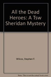 All the Dead Heroes: A T.S.W. Sheridan Mystery