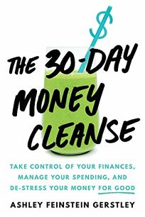 The 30-Day Money Cleanse: Take Control of Your Finances