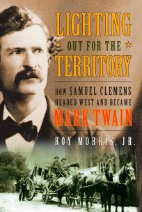 Lighting Out for the Territory: How Samuel Clemens Became Mark Twain
