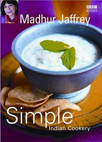Simple Indian Cookery: Step by Step to Everyones Favourite Indian Recipes