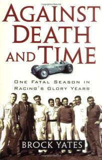 AGAINST DEATH AND TIME: One Fatal Season in Racings Glory Years