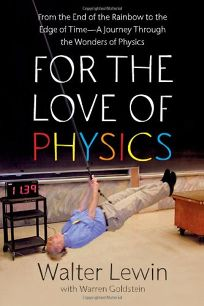 For the Love of Physics: From the End of the Rainbow to the Edge of Time%E2%80%94a Journey Through the Wonders of Physics