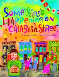 Somethings Happening on Calabash Street: A Story with Thirteen Recipes