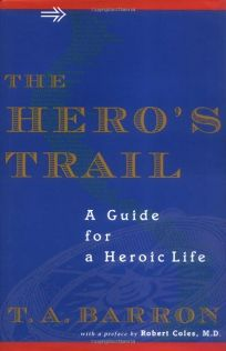 The Heros Trail: A Guide for a Heroic Life