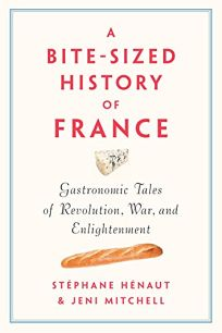 A Bite-Sized History of France: Gastronomic Tales of Revolution