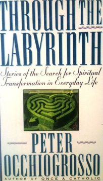 Through the Labyrinth: 2stories of the Search for Spiritual Transformation