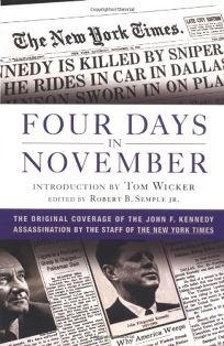 FOUR DAYS IN NOVEMBER: The Original Coverage of the John F. Kennedy Assassination by the Staff of the New York Times