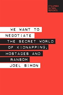 We Want to Negotiate: The Secret World of Kidnapping