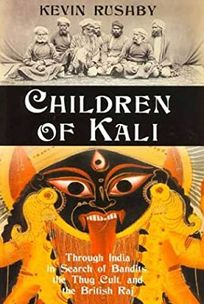 CHILDREN OF KALI: Through India in Search of Bandits