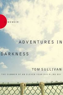 Adventures in Darkness: The Summer of an Eleven-Year-Old Blind Boy