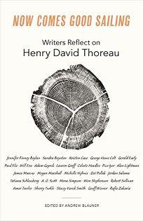 Now Comes Good Sailing: Writers Reflect on Henry David Thoreau