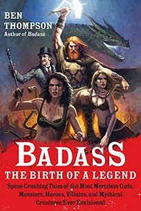 Badass: The Birth of a Legend—Spine-Crushing Tales of the Most Merciless Gods