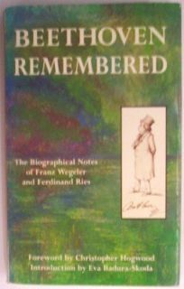 Beethoven Remembered: The Biographical Notes of Franz Wegeler and Ferdinand Ries