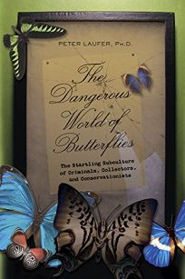 The Dangerous World of Butterflies: The Startling Subculture of Criminals