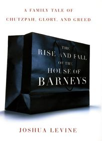 The Rise and Fall of the House of Barneys: A Family Tale of Chutzpah