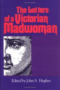 The Letters of a Victorian Madwoman