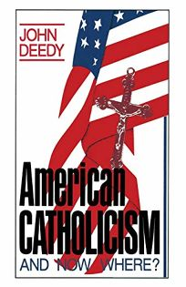 American Catholicism: And Now Where?