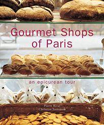 Gourmet Shops of Paris: An Epicurean Tour
