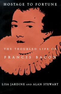 Hostage to Fortune: The Troubled Life of Francis Bacon