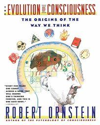 Evolution of Consciousness: The Origins of the Way We Think