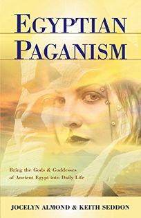EGYPTIAN PAGANISM FOR BEGINNERS: Bring the Gods and Goddesses of Ancient Egypt into Daily Life