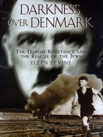 Darkness Over Denmark: The Danish Resistance and the Rescue of the Jews