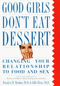 Good Girls Dont Eat Dessert: Changing Your Relationship to Food and Sex